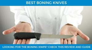 looking for the best boning knife - check this review and guide